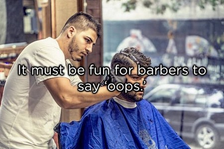it must be fun for barbers copy These shower thoughts are a real mind f*ck (20 Photos)