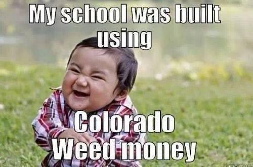 myschoolwasbuiltusingcoloradoweedmoney eqx0r1 Puff, puff and pass me the memes (27 Photos)